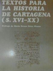 Textos para la historia de Cartagena (siglos XVI-XX)