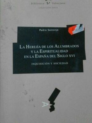 La herejía de los alumbrados y la espiritualidad en la España del siglo XVI