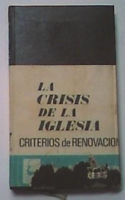 La crisis de la iglesia. Criterios de renovación