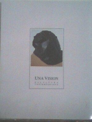 """Catálogo exposición """"Una visión. Escultura contemporánea"""". Centro de arte Almudí, 1999"""