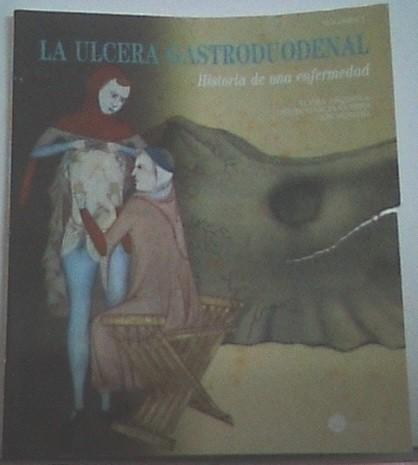 La úlcera Gastroduodenal. Historia De Una Enfermedad (Volumen I)