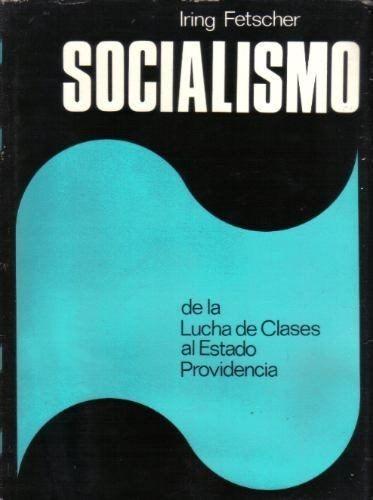 El Socialismo. De La Lucha De Clases Al Estado Providencia