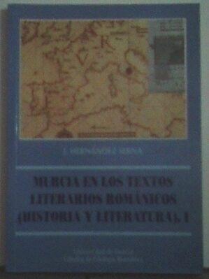Murcia en los textos literarios románicos (Historia y Literatura). Vol. I. Dedicado por el autor.