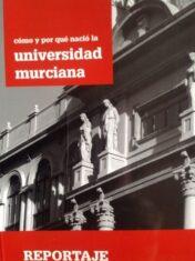 ¿cómo Y Por Qué Nació La Universidad Murciana?