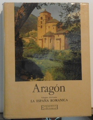 Aragón. La España románica, vol. IV