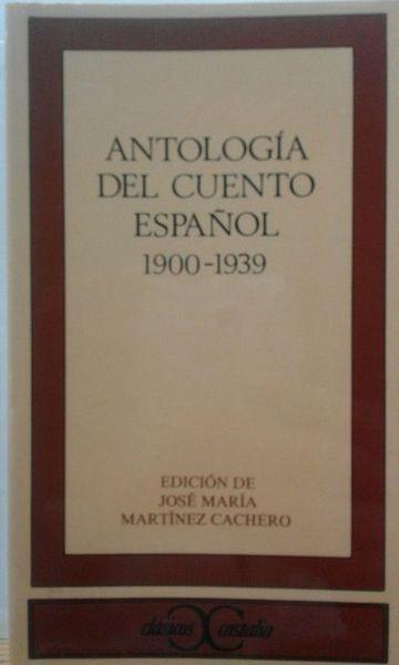 Antologia Del Cuento Español, 1900-1939