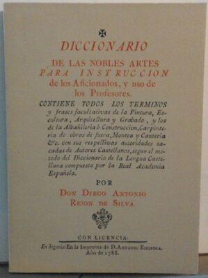 Diccionario De Las Nobles Artes Para Instrucción De Los Aficionados, Y Uso De Los Profesores (facsímil)