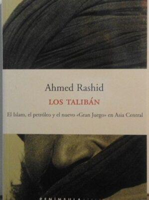Los Taliban: El Islam, El Petroleo Y El Nuevo Gran Juego En Asia Central