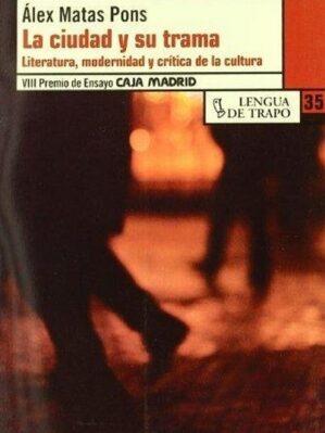 La Ciudad Y Su Trama / The City And Its Plot: Iteratura, Modernidad Y Crítica De La Cultura