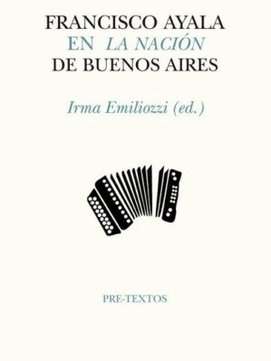 """Francisco Ayala En """"La Nación"""" De Buenos Aires (nuevo y retractilado)"""