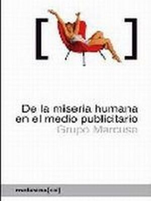 De La Miseria Humana En El Medio Publicitario. Cómo El Mundo Se Muere Por Nuestro Modo De Vida