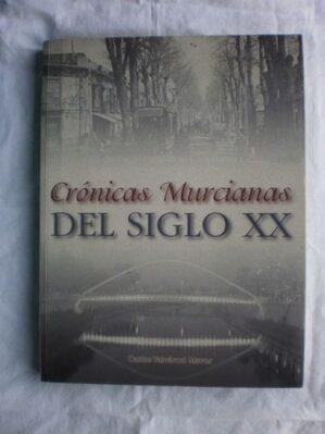 Crónicas Murcianas Del Siglo Xx