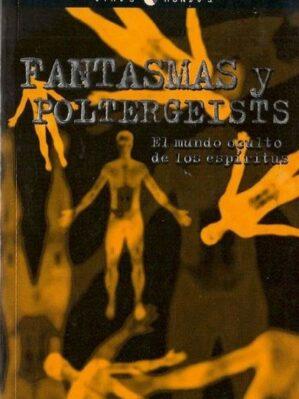 Fantasmas Y Poltergeists: El Mundo Oculto De Los Espiritus