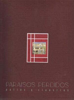 Paraisos Perdidos : pátios y claustros