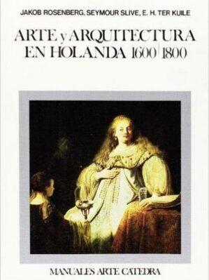 Arte Y Arquitectura En Holanda, 1600-1800
