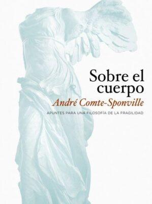 Sobre El Cuerpo : André Comte-Sponville