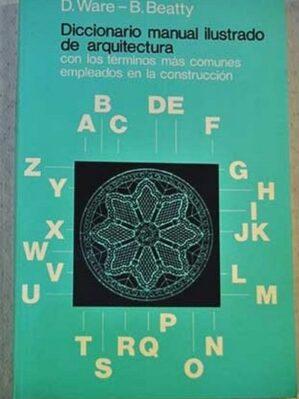 Diccionario manual ilustrado de arquitectura con los términos más comunes empleados en la contrucción
