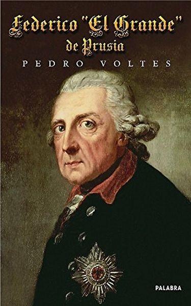 """Federico """"El Grande"""" De Prusia"""