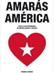 Amarás América : viaje a las intimidades de México, Brasil y Bolivia