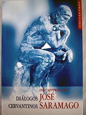 Diálogos Cervantinos, Encuentros Con José Saramago (impecable)
