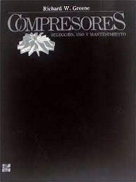 Compresores - Seleccion, Uso Y Mantenimiento (Spanish Edition)
