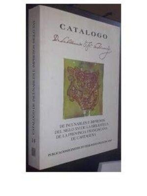 Catalogo De Incunables E Impresos Del SigloXVI. De La Biblioteca De La Provincia Franciscana De Cartagena