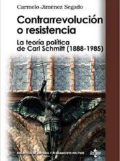 Contrarrevolucion O Resistencia. La Teoria Politica De Carl Schmit (1888-1985)