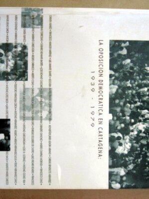 Cien semblanzas de la resistencia. La oposición democrática en Cartagena. 1939-1979