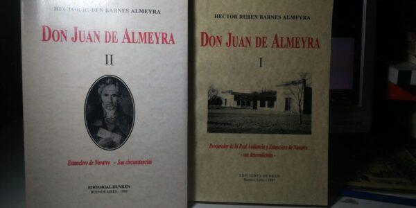 Don Juan De Almeyra. Procurador De La Real Audiencia Y Estanciero De Navarro Sus Descendientes. 2 Volumenes